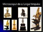 microscopul de a lungul timpului