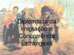 diplomacia da imigra o e concorr ncia estrangeira