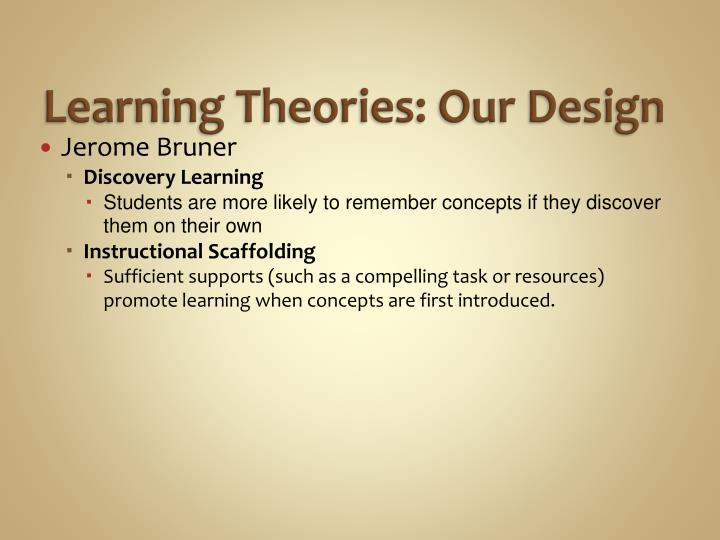 Learning Theories: Our Design