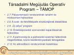 t rsadalmi meg jul s operat v program t mop6