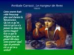 annibale carracci le mangeur de f ves 1582 83