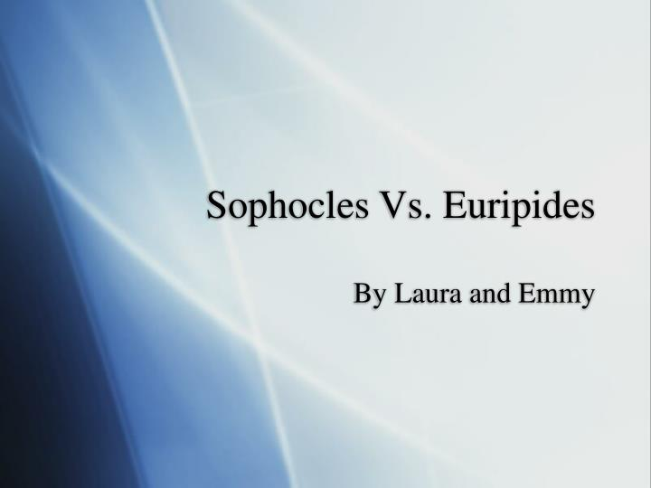 a comparison of works between sophocles and euripedes The characterization of medea in euripides and ovid (2004  work 4 pages 131 jan sophocles portrayal of unversal justice through oedipus the king.