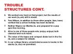 trouble structures cont