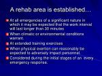 a rehab area is established