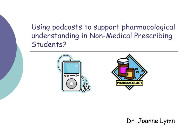 using podcasts to support pharmacological understanding in non medical prescribing students n.