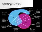 splitting metrics