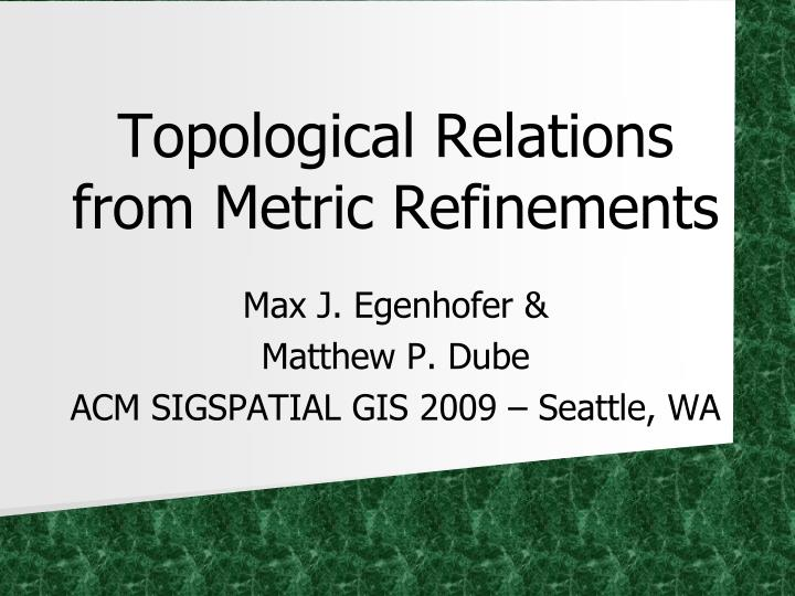 topological relations from metric refinements n.