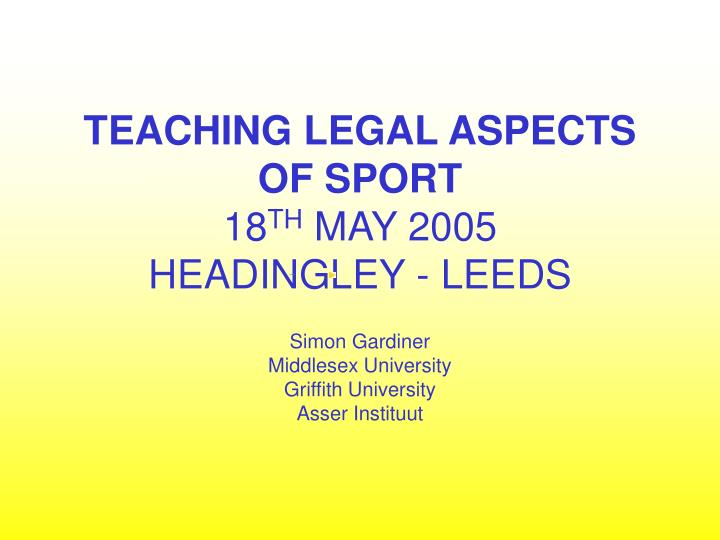 teaching legal aspects of sport 18 th may 2005 headingley leeds n.