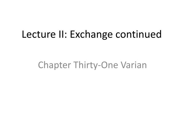 lecture ii exchange continued n.