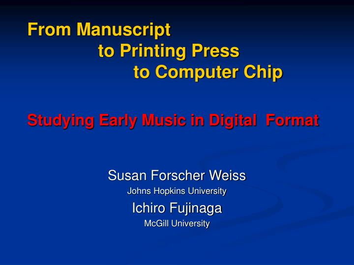 from manuscript to printing press to computer chip studying early music in digital format n.