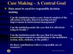 case making a central goal