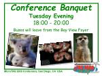 conference banquet tuesday evening 18 00 20 00 buses will leave from the bay view foyer