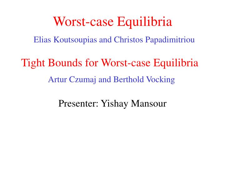 worst case equilibria elias koutsoupias and christos papadimitriou n.
