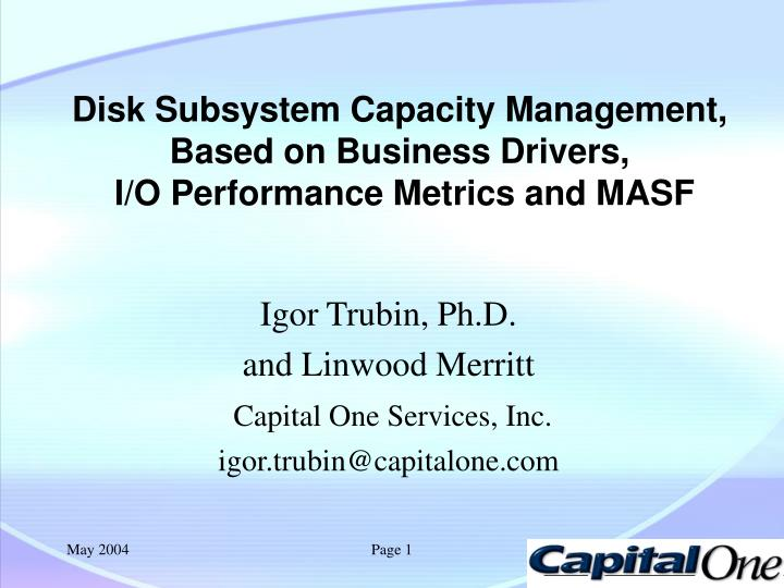 disk subsystem capacity management based on business drivers i o performance metrics and masf n.