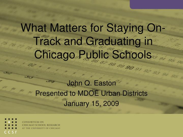 what matters for staying on track and graduating in chicago public schools n.