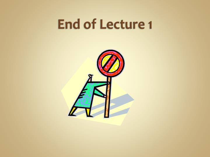 End of Lecture 1