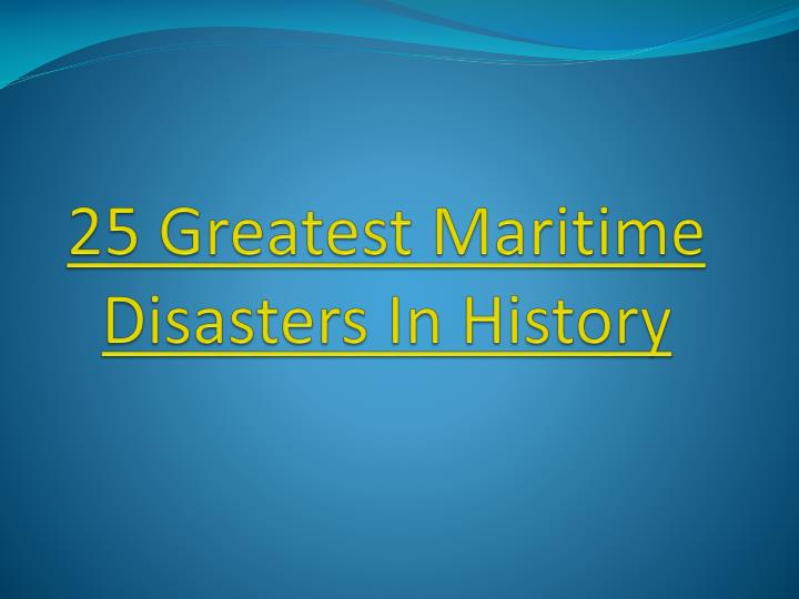 25 greatest maritime disasters in history n.