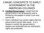 3 basic concepets to early government in the american colonies1