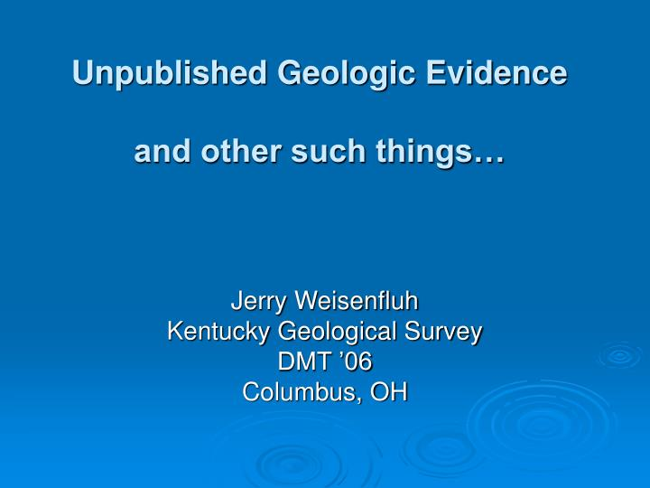 unpublished geologic evidence and other such things n.