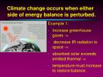 climate change occurs when either side of energy balance is perturbed