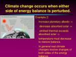 climate change occurs when either side of energy balance is perturbed1