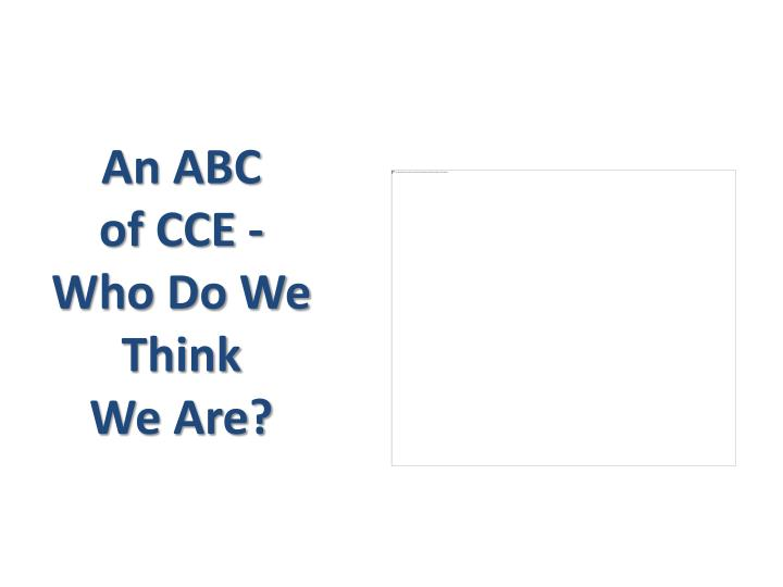 an abc of cce who do we think we are n.
