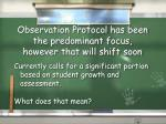 observation protocol has been the predominant focus however that will shift soon