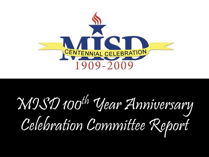 misd 100 th year anniversary celebration committee report n.