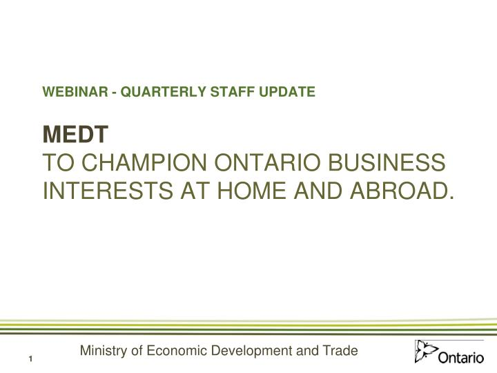webinar quarterly staff update medt to champion ontario business interests at home and abroad n.
