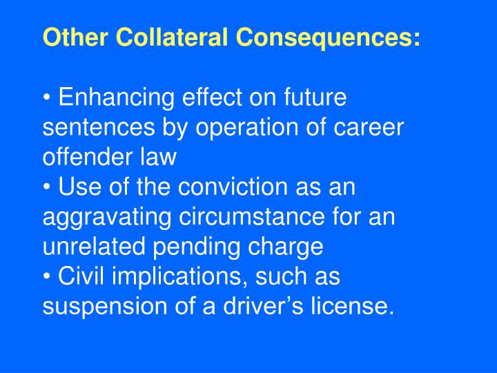 Other Collateral Consequences: