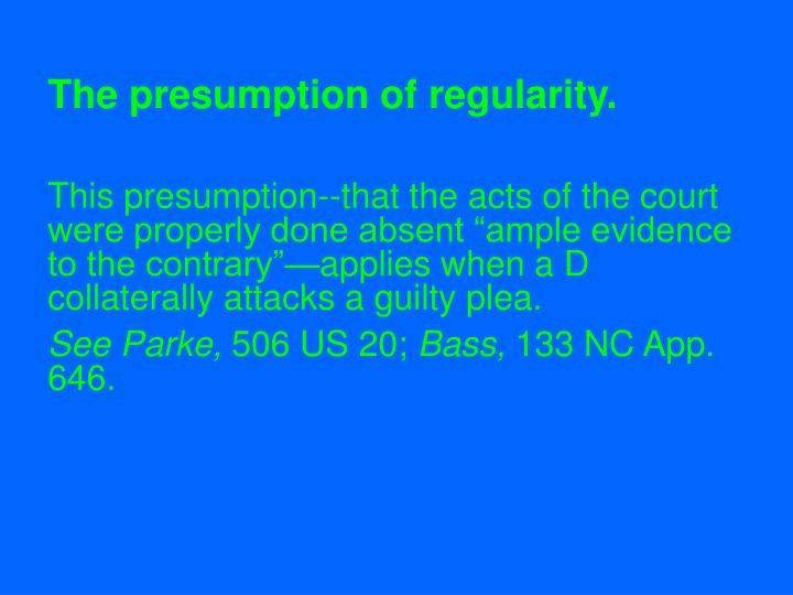 The presumption of regularity.