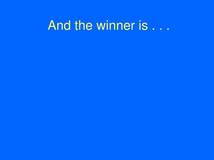 And the winner is . . .