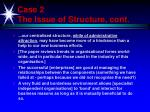 case 2 the issue of structure cont
