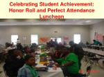 celebrating student achievement honor roll and perfect attendance luncheon