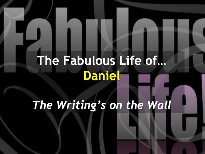 the fabulous life of daniel the writing s on the wall n.