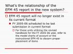 what s the relationship of the efm 45 report in the new system