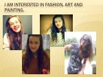 i am interested in fashion art and painting