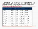 langkah 2 cari fungsi transformasi1