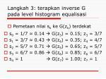 langkah 3 terapkan inverse g pada level histogram equalisasi