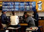 society is demanding that everyone has info and tech literacy skills