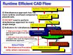 runtime efficient cad flow