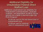 additional eligibility for unsubsidized federal direct stafford loan
