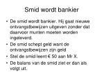 smid wordt bankier