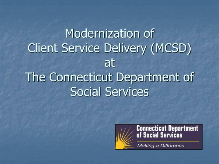 modernization of client service delivery mcsd at the connecticut department of social services n.