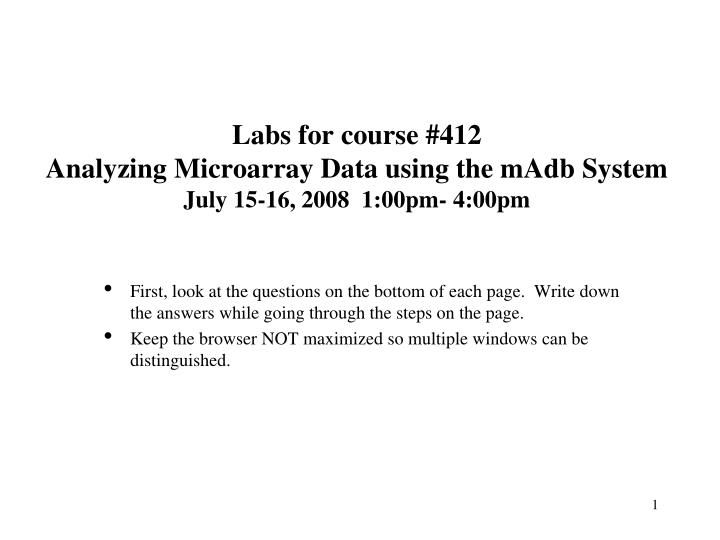 labs for course 412 analyzing microarray data using the madb system july 15 16 2008 1 00pm 4 00pm n.