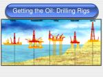 getting the oil drilling rigs
