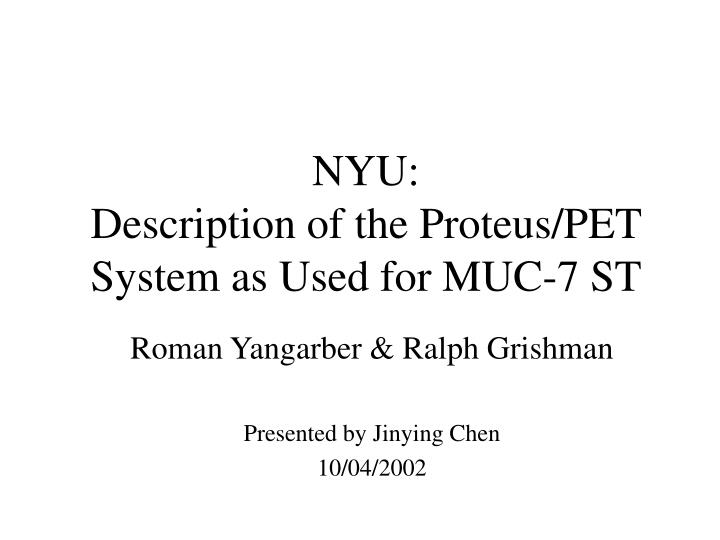 nyu description of the proteus pet system as used for muc 7 st n.