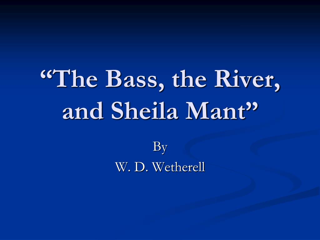 Ppt The Bass The River And Sheila Mant Powerpoint