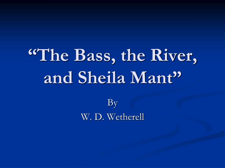 the bass, the river, and sheila mant essay Start studying lit test 2 learn vocabulary, terms, and more with flashcards, games, and other study tools search  in the bass, the river, and sheila mant what does the bass represent his life in the bass, the river, and sheila mant what does the river symbolize  personal essay the man in the water is an example of.