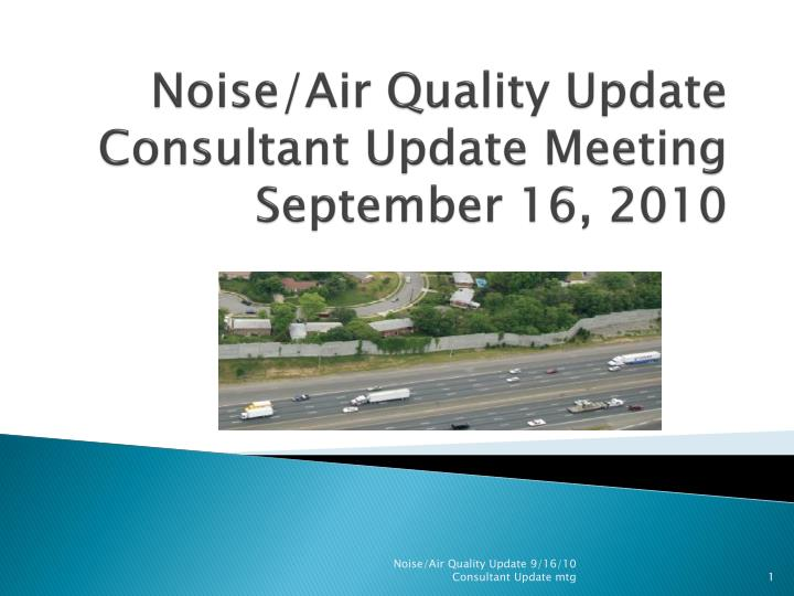 noise air quality update consultant update meeting september 16 2010 n.